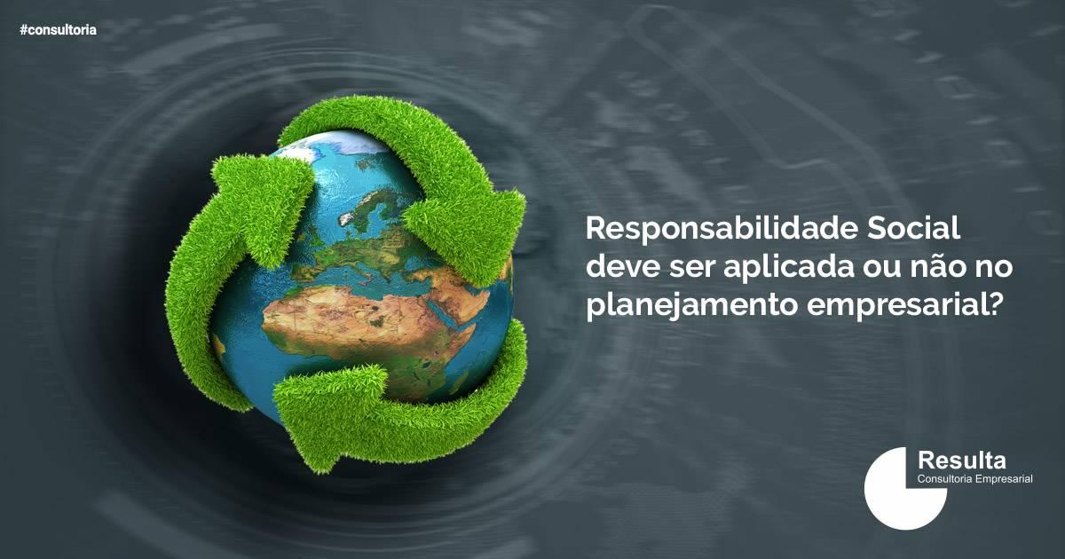 A Responsabilidade Social Corporativa deve ser aplicada ou não no planejamento empresarial