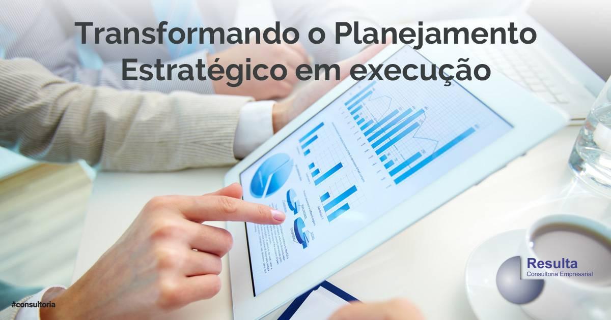 Transformando o Planejamento Estratégico em execução.