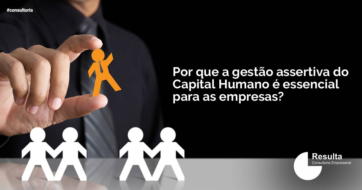 Por que a gestão assertiva do Capital Humano é essencial para as empresas?